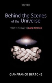 Cover of: Behind The Scenes Of The Universe From The Higgs To Dark Matter