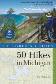 Cover of: Explorers Guide 50 Hikes In Michigan Sixty Walks Day Trips And Backpacks In The Lower Peninsula