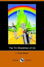 Cover of: The Tin Woodman of Oz: a faithful story of the astonishing adventure undertaken by the Tin Woodman, assisted by Woot the Wanderer, the Scarecrow of Oz, and Polychrome, the Rainbow's daughter.
