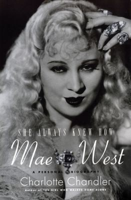 She Always Knew How Mae West A Personal Biography by