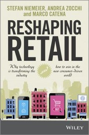 Cover of: Reshaping Retail Why Technology Is Transforming The Industry And How To Win In The New Consumer Driven World