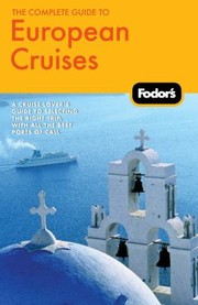 Cover of: Fodors The Complete Guide To European Cruises A Cruise Lovers Guide To Selecting The Right Trip With All The Best Ports Of Call |