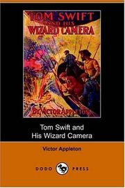 Cover of: Tom Swift and His Wizard Camera, or, Thrilling Adventures While Taking Moving Pictures (Dodo Press) | Victor Appleton