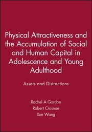 Cover of: Physical Attractiveness And The Accumulation Of Social And Human Capital In Adolescence And Young Adulthood Assets And Distractions