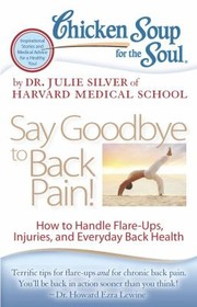 Cover of: Chicken Soup For The Soul Say Goodbye To Back Pain How To Handle Flareups Injuries And Everyday Back Health