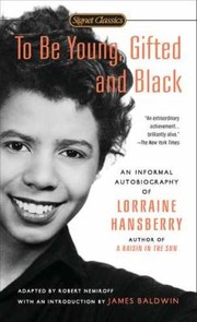 Cover of: To Be Young Gifted And Black An Informal Autobiography Of Lorraine Hansberry
