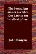 Cover of: The Jerusalem Sinner Saved; or, Good News for the Vilest of Men