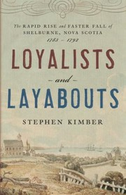 Cover of: Loyalists And Layabouts The Rapid Rise And Faster Fall Of Shelburne Nova Scotia 17831792
