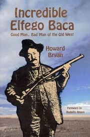 Cover of: Incredible Elfego Baca Good Man Bad Man Of The Old West