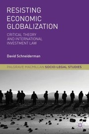 Cover of: Resisting Economic Globalization Critical Theory And International Investment Law
