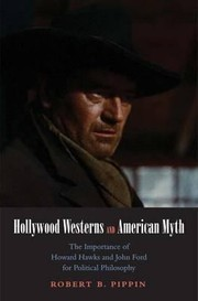 Cover of: Hollywood Westerns And American Myth The Importance Of Howard Hawks And John Ford For Political Philosophy