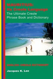 Cover of: Mauritius Its Creole Language The Ultimate Creole Phrase Book Englishcreole Dictionary