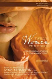 Cover of: Twelve Women Of The Bible Lifechanging Stories For Women Today Participants Guide