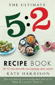 Cover of: The Ultimate 5 2 Diet Recipe Book Easy Calorie Counted Fast Day Meals Youll Love