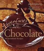 Cover of: Adventures With Chocolate Be Bold With Chocolate With 80 Sensational Recipes