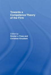 Cover of: Towards A Competence Theory Of The Firm