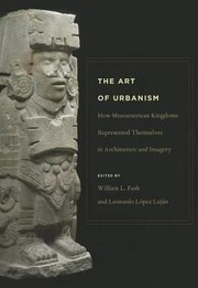 Cover of: The Art Of Urbanism How Mesoamerican Kingdoms Represented Themselves In Architecture And Imagery