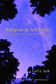Cover of: Religion As Art Form Reclaiming Spirituality Without Supernatural Beliefs Carl L Jech