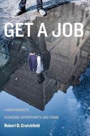 Cover of: Get A Job Labor Markets Economic Opportunity And Crime
