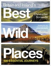Cover of: Britain Irelands Best Wild Places 500 Essential Journeys
