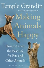 Cover of: Making Animals Happy How To Create The Best Life For Pets And Other Animals