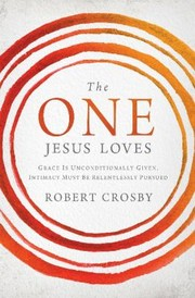 Cover of: The One Jesus Loves Grace Is Unconditionally Given Intimacy Must Be Relentlessly Pursued
