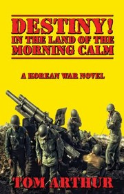 Cover of: Destiny In The Land Of The Morning Calm A Korean War Novel