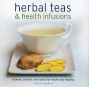 Cover of: Herbal Teas Health Infusions Tisanes Cordials And Tonics For Health And Healing