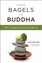 Cover of: From Bagels To Buddha How I Found My Soul And Lost My Fat