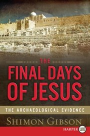 Cover of: The Final Days Of Jesus The Archaeological Evidence
