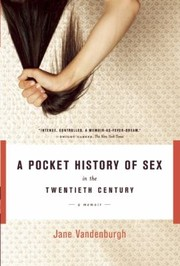 Cover of: A Pocket History Of Sex In The Twentieth Century A Memoir
