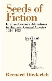 Cover of: The Seeds Of Fiction Graham Greenes Adventures In Haiti 1954 1963
