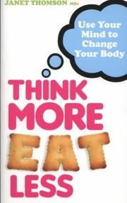 Cover of: Think More Eat Less Use Your Mind To Change Your Body
