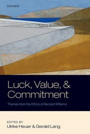 Cover of: Luck Value And Commitment Themes From The Ethics Of Bernard Williams