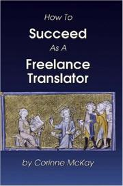 Cover of: How to Succeed as a Freelance Translator | Corinne McKay