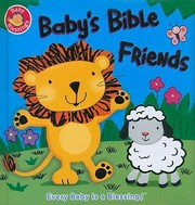 Cover of: Babys Bible Friends Every Baby Is A Blessing
