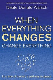 Cover of: When Everything Changes Change Everything In A Time Of Turmoil A Pathway To Peace
