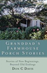 Cover of: Granddads Farmhouse Porch Stories Stories Of New Beginnings Beyond Old Endings