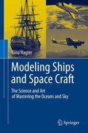 Cover of: Modeling Ships And Space Craft The Science And Art Of Mastering The Oceans And Sky