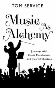 Cover of: Music As Alchemy Journeys With Great Conductors And Their Orchestras