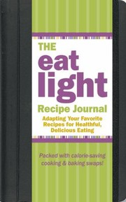Cover of: The Eat Light Recipe Journal Adapting Your Favorite Recipes For Healthful Delicious Eating