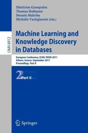 Cover of: Machine Learning And Knowledge Discovery In Databases European Conference Ecml Pkdd 2010 Athens Greece September 59 2011 Proceedings