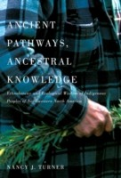 Cover of: Ancient Pathways Ancestral Knowledge Ethnobotany And Ecological Wisdom Of Indigenous Peoples Of Northwestern North America