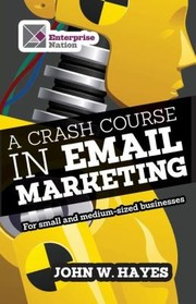 Cover of: A Crash Course In Email Marketing For Small And Mediumsized Businesses