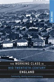Cover of: The Working Class In Mid Twentiethcentury England Community Identity And Social Memory