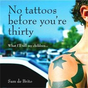Cover of: No Tattoos Before Youre Thirty What Ill Tell My Children