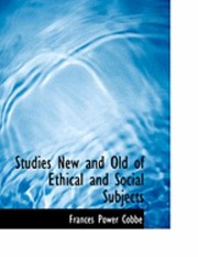 Cover of: Studies New and Old of Ethical and Social Subjects