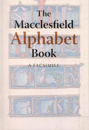 Cover of: The Macclesfield Alphabet Book Bl Additional Ms 88887 A Facsimile