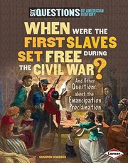 Cover of: When Were The First Slaves Set Free During The Civil War And Other Questions About The Emancipation Proclamation