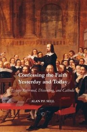 Cover of: Confessing The Faith Yesterday And Today Essays Reformed Dissenting And Catholic